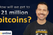 How Will We Get to 21 Million Bitcoins?
